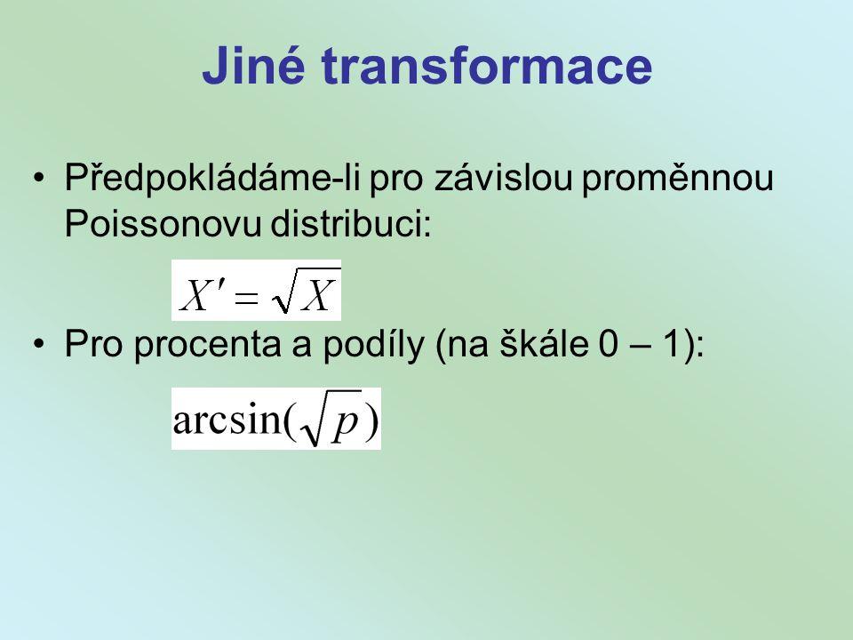 Jiné transformace Předpokládáme-li pro závislou proměnnou Poissonovu distribuci: Pro procenta a podíly (na škále 0 – 1):