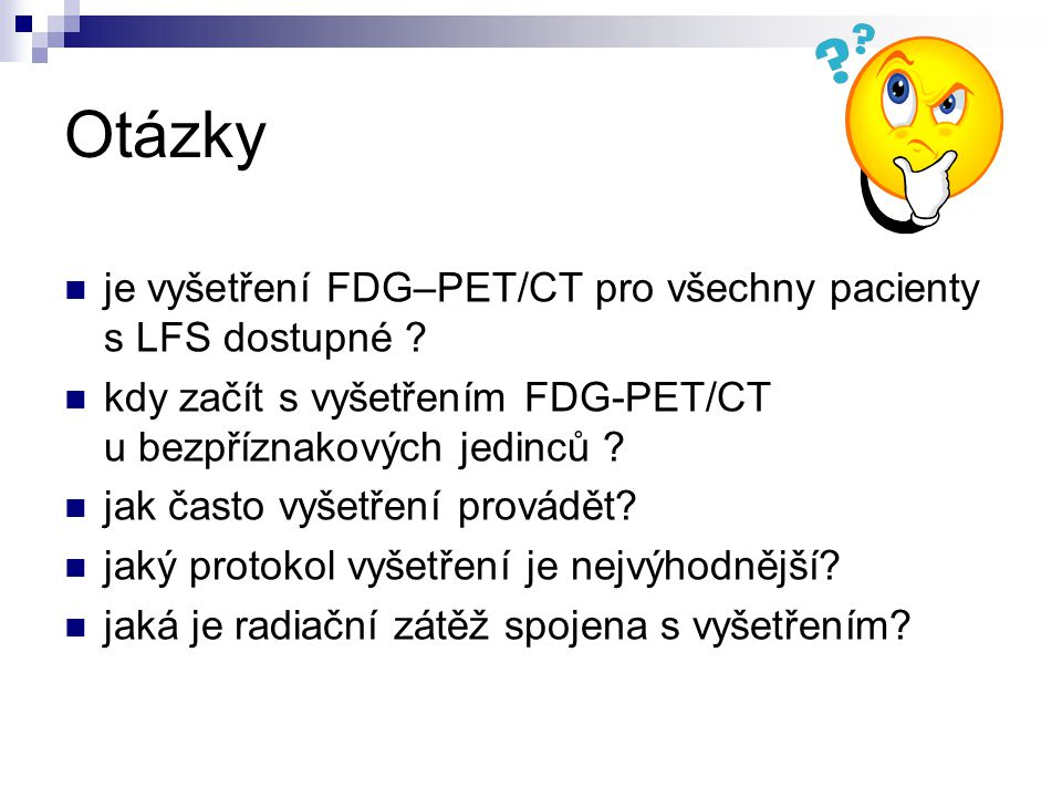 Otázky je vyšetření FDG–PET/CT pro všechny pacienty s LFS dostupné