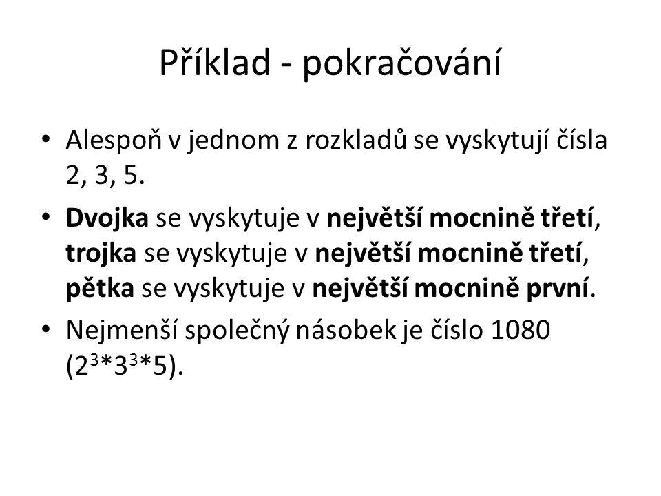 Příklad - pokračování Alespoň v jednom z rozkladů se vyskytují čísla 2, 3, 5.