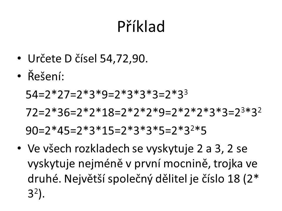 Příklad Určete D čísel 54,72,90. Řešení: 54=2*27=2*3*9=2*3*3*3=2*33