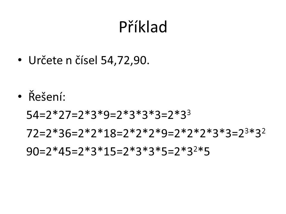 Příklad Určete n čísel 54,72,90. Řešení: 54=2*27=2*3*9=2*3*3*3=2*33