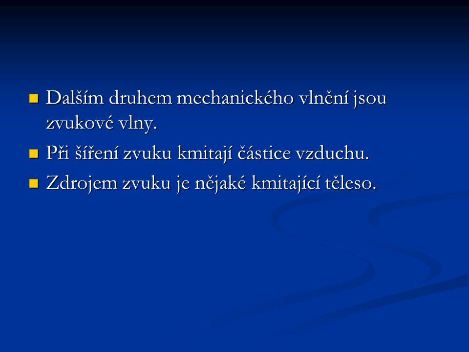 Dalším druhem mechanického vlnění jsou zvukové vlny.