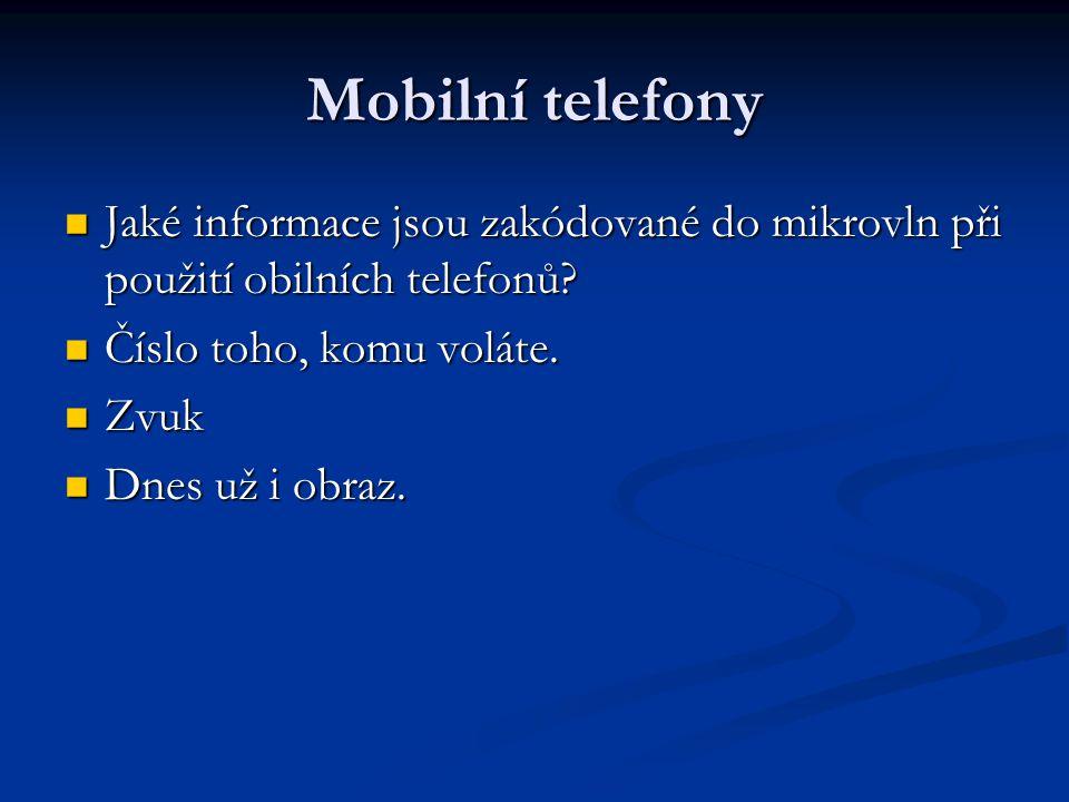Mobilní telefony Jaké informace jsou zakódované do mikrovln při použití obilních telefonů Číslo toho, komu voláte.