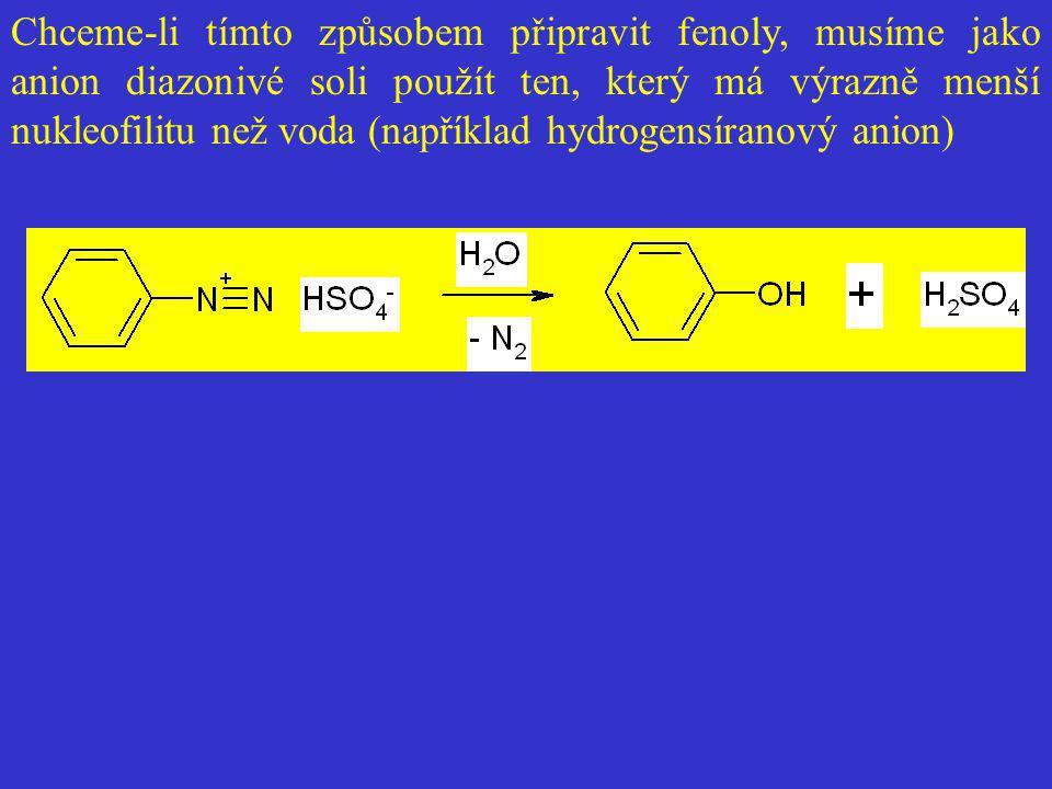 Chceme-li tímto způsobem připravit fenoly, musíme jako anion diazonivé soli použít ten, který má výrazně menší nukleofilitu než voda (například hydrogensíranový anion)