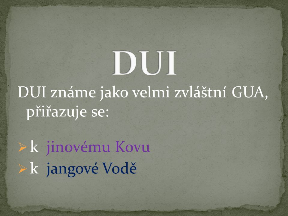DUI DUI známe jako velmi zvláštní GUA, přiřazuje se: k jinovému Kovu