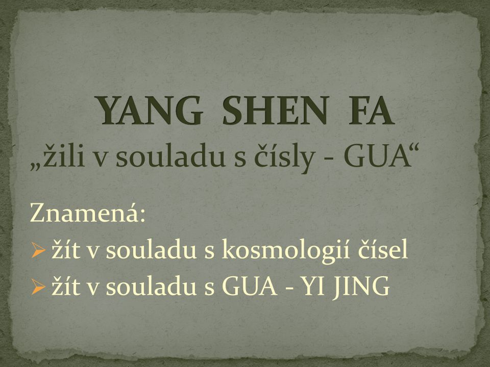 """YANG SHEN FA """"žili v souladu s čísly - GUA Znamená:"""