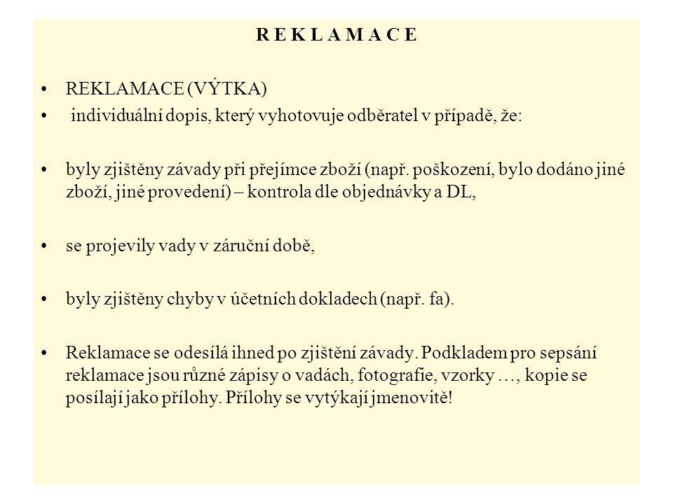 R E K L A M A C E REKLAMACE (VÝTKA) individuální dopis, který vyhotovuje odběratel v případě, že: