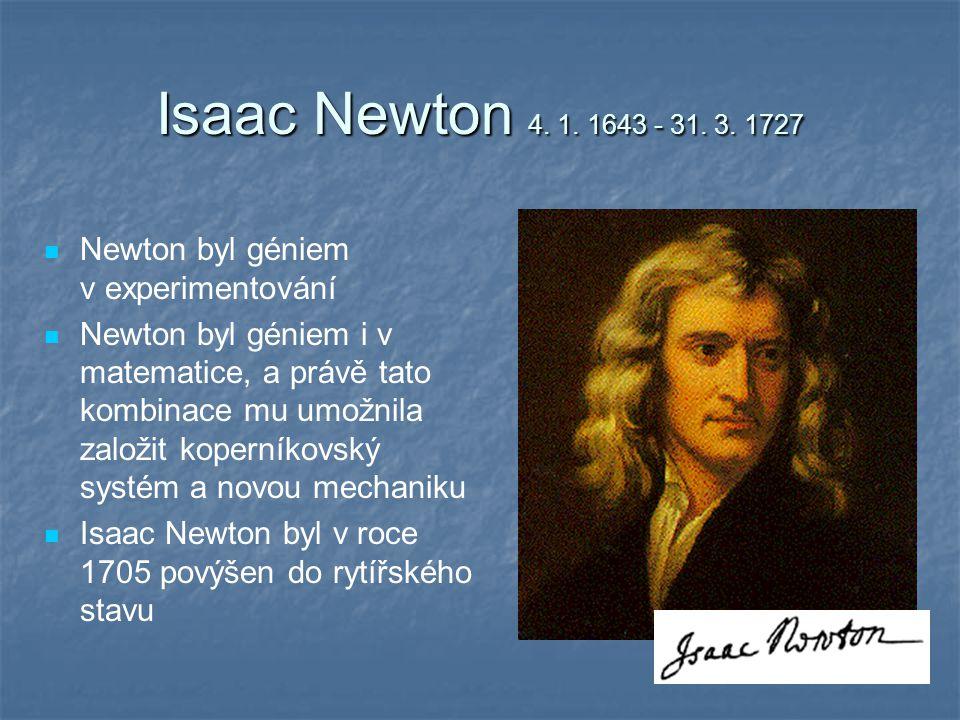 Isaac Newton 4. 1. 1643 - 31. 3. 1727 Newton byl géniem v experimentování.