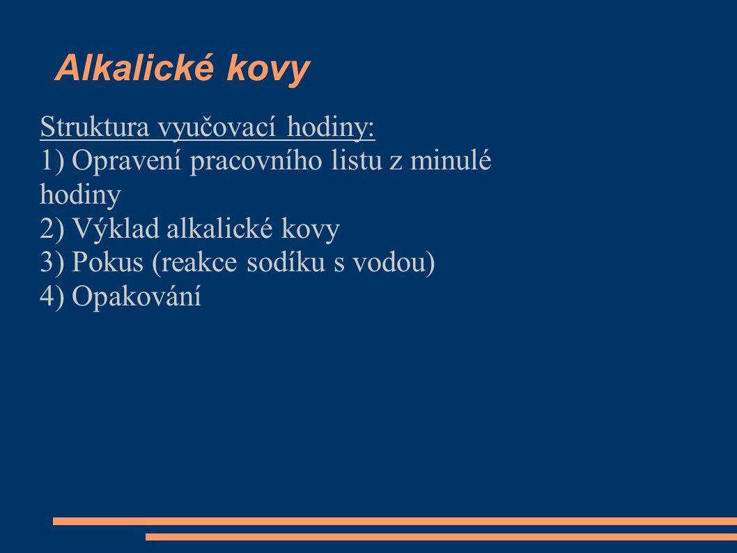 Alkalické kovy Struktura vyučovací hodiny: