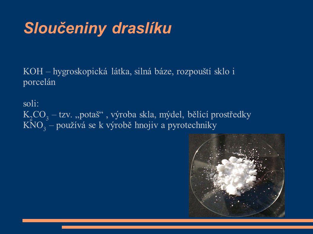 Sloučeniny draslíku KOH – hygroskopická látka, silná báze, rozpouští sklo i porcelán. soli: