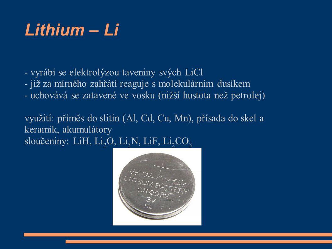 Lithium – Li - vyrábí se elektrolýzou taveniny svých LiCl