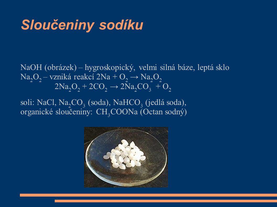 Sloučeniny sodíku NaOH (obrázek) – hygroskopický, velmi silná báze, leptá sklo. Na2O2 – vzniká reakcí 2Na + O2 → Na2O2.
