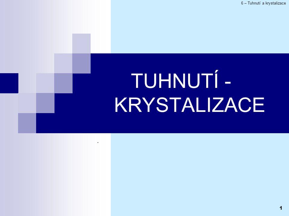 TUHNUTÍ - KRYSTALIZACE