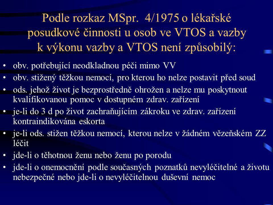 Podle rozkaz MSpr. 4/1975 o lékařské posudkové činnosti u osob ve VTOS a vazby k výkonu vazby a VTOS není způsobilý: