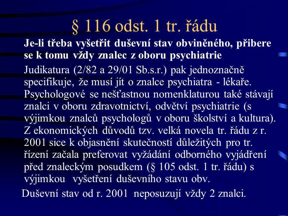 § 116 odst. 1 tr. řádu Je-li třeba vyšetřit duševní stav obviněného, přibere se k tomu vždy znalec z oboru psychiatrie.