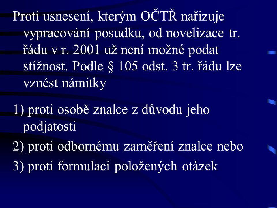 Proti usnesení, kterým OČTŘ nařizuje vypracování posudku, od novelizace tr. řádu v r. 2001 už není možné podat stížnost. Podle § 105 odst. 3 tr. řádu lze vznést námitky