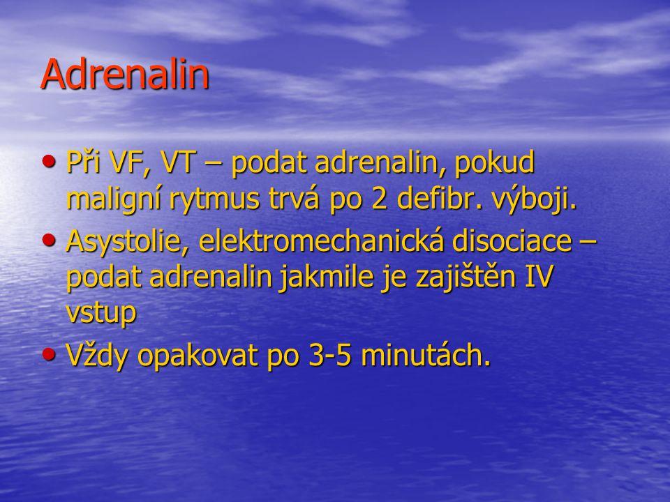 Adrenalin Při VF, VT – podat adrenalin, pokud maligní rytmus trvá po 2 defibr. výboji.