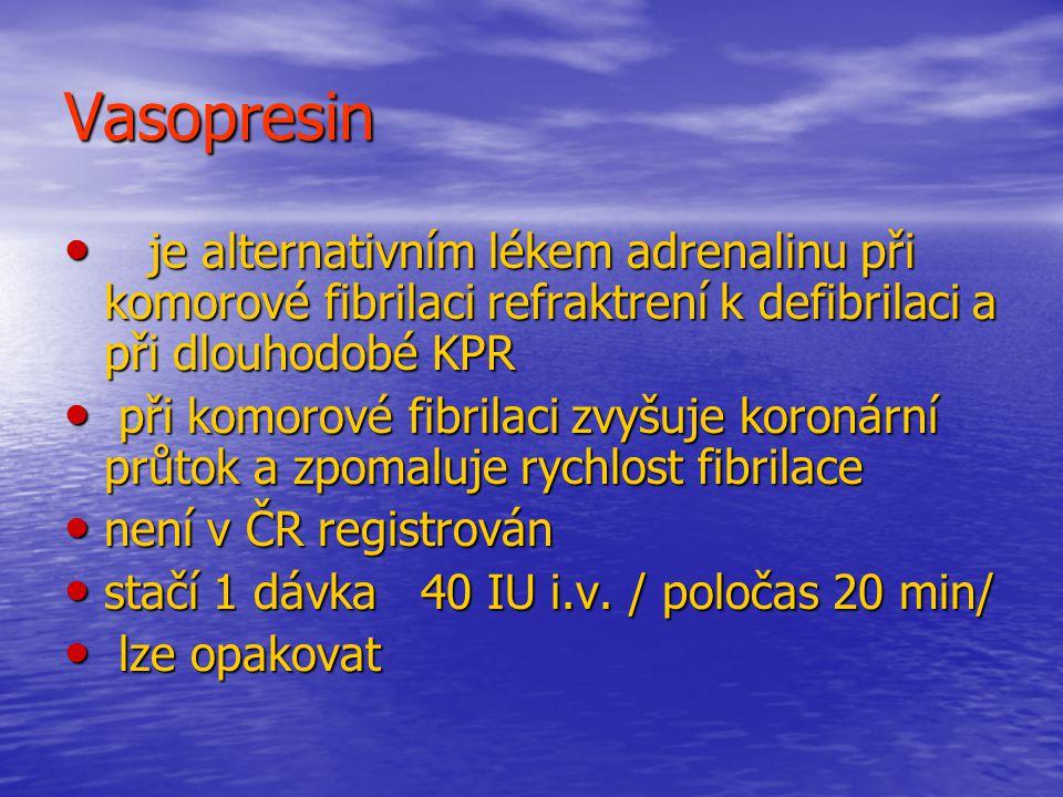 Vasopresin je alternativním lékem adrenalinu při komorové fibrilaci refraktrení k defibrilaci a při dlouhodobé KPR.