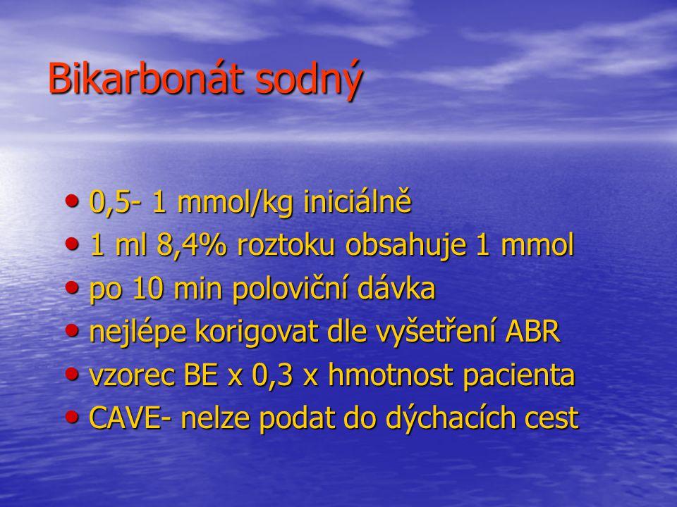 Bikarbonát sodný 0,5- 1 mmol/kg iniciálně