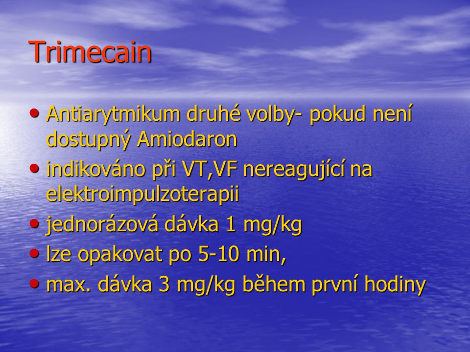 Trimecain Antiarytmikum druhé volby- pokud není dostupný Amiodaron