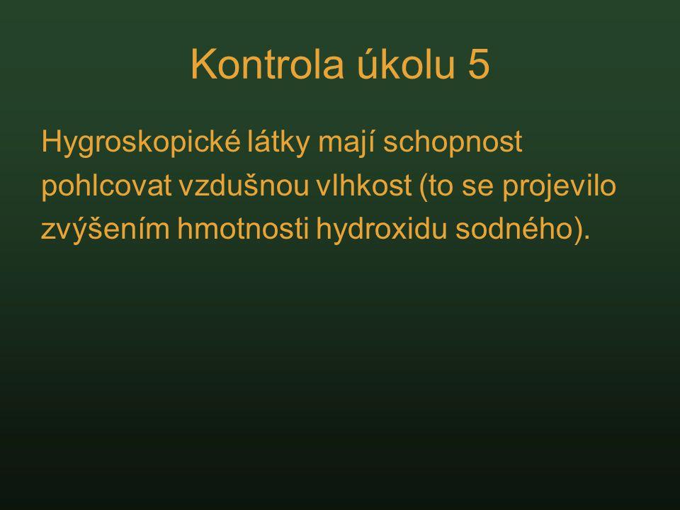 Kontrola úkolu 5 Hygroskopické látky mají schopnost