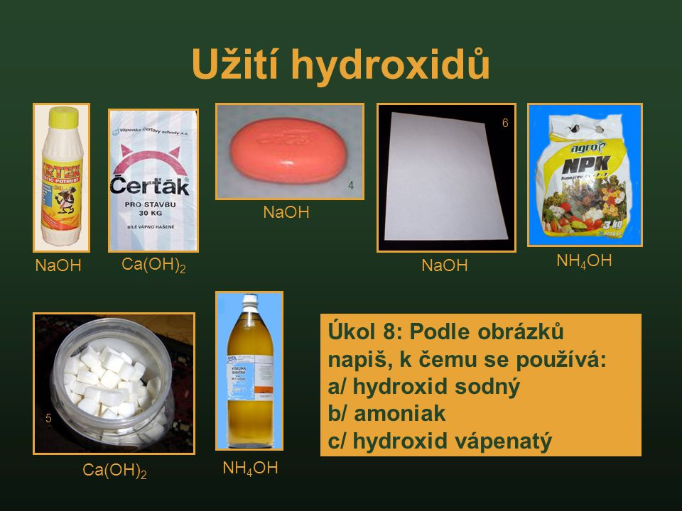 Užití hydroxidů 6. 4. NaOH. NaOH. Ca(OH)2. NH4OH. NaOH.