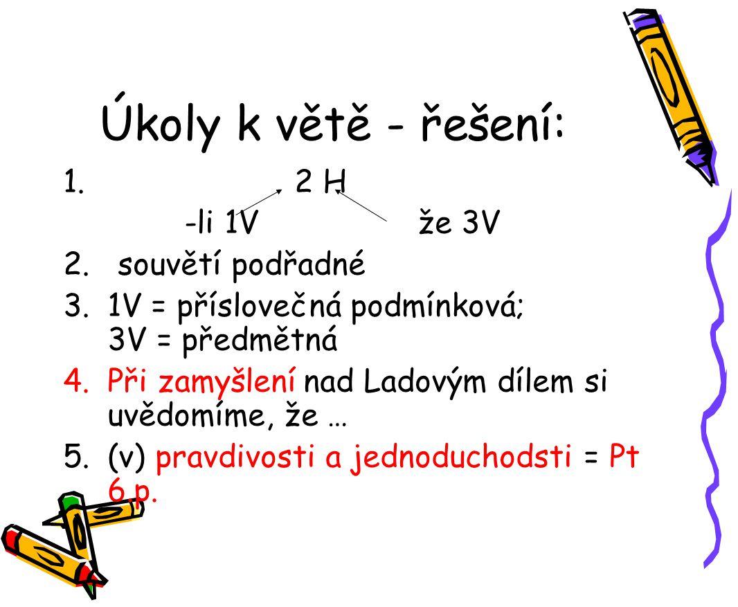 Úkoly k větě - řešení: 2 H -li 1V že 3V 2. souvětí podřadné