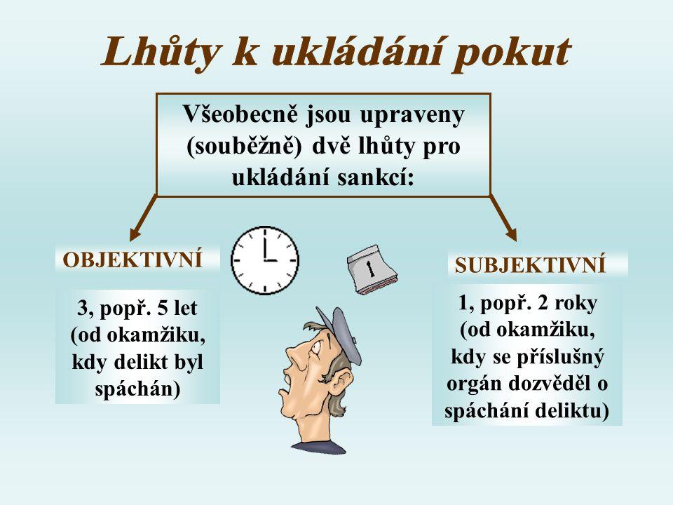 Lhůty k ukládání pokut Všeobecně jsou upraveny (souběžně) dvě lhůty pro ukládání sankcí: OBJEKTIVNÍ.