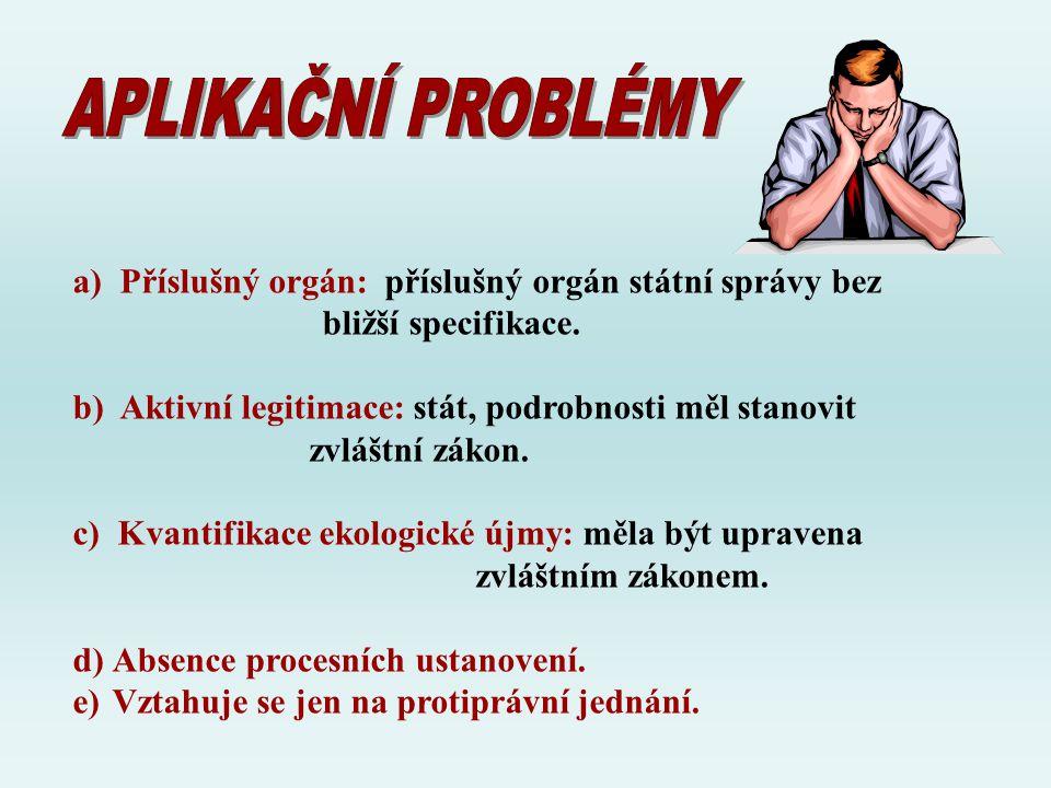 APLIKAČNÍ PROBLÉMY a) Příslušný orgán: příslušný orgán státní správy bez. bližší specifikace.