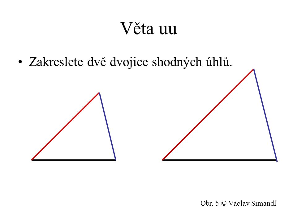 Věta uu Zakreslete dvě dvojice shodných úhlů. Obr. 5 © Václav Simandl
