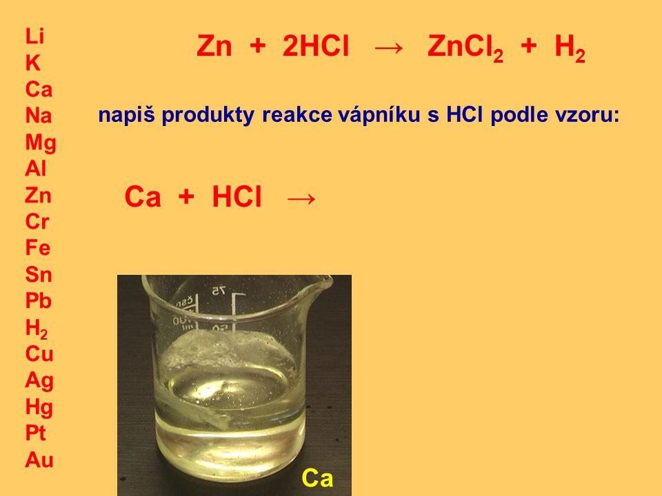 Zn + 2HCl → ZnCl2 + H2 Ca + HCl → Ca Li K Ca Na Mg Al Zn