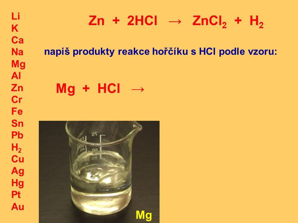Zn + 2HCl → ZnCl2 + H2 Mg + HCl → Mg Li K Ca Na Mg Al Zn