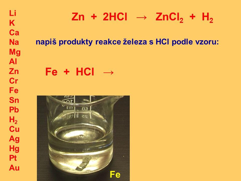 Zn + 2HCl → ZnCl2 + H2 Fe + HCl → Fe Li K Ca Na Mg Al Zn