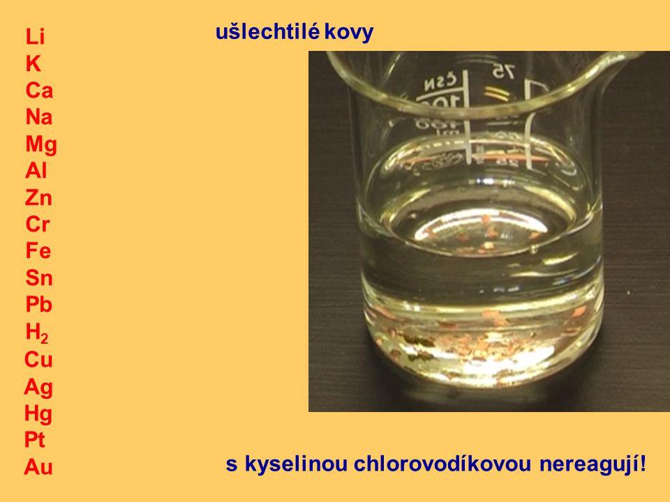 s kyselinou chlorovodíkovou nereagují!