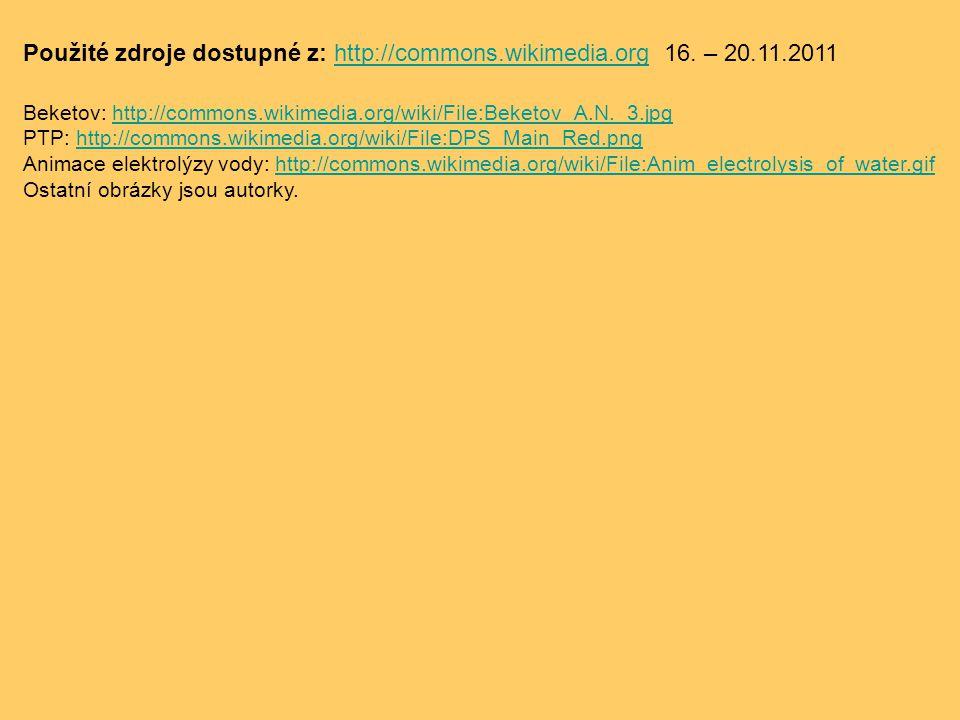 Použité zdroje dostupné z: http://commons.wikimedia.org 16. – 20.11.2011. Beketov: http://commons.wikimedia.org/wiki/File:Beketov_A.N._3.jpg.