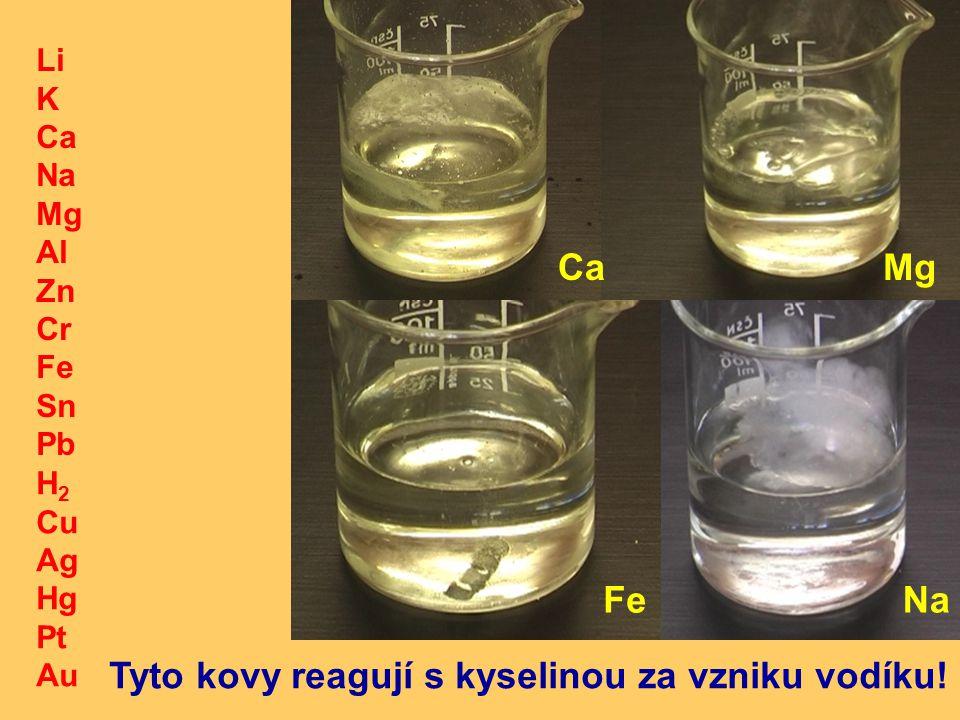 Tyto kovy reagují s kyselinou za vzniku vodíku!