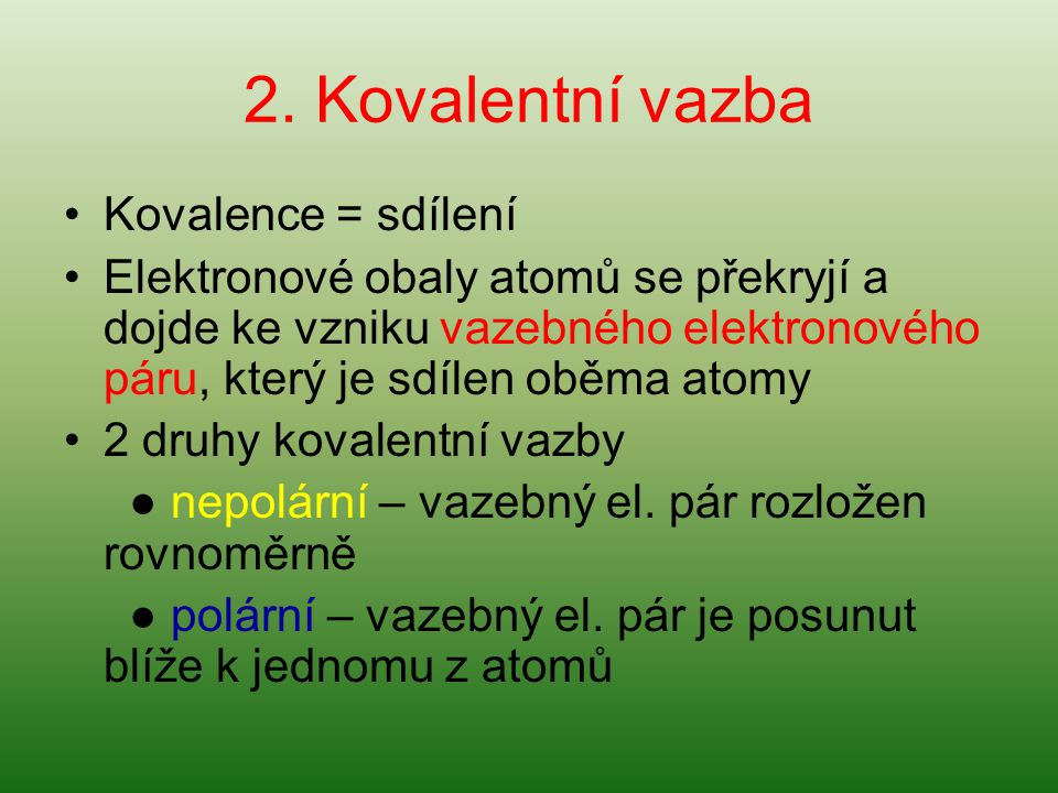 2. Kovalentní vazba Kovalence = sdílení