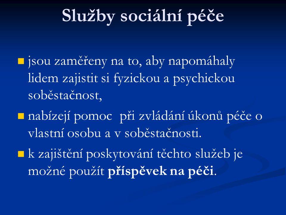 Služby sociální péče jsou zaměřeny na to, aby napomáhaly lidem zajistit si fyzickou a psychickou soběstačnost,