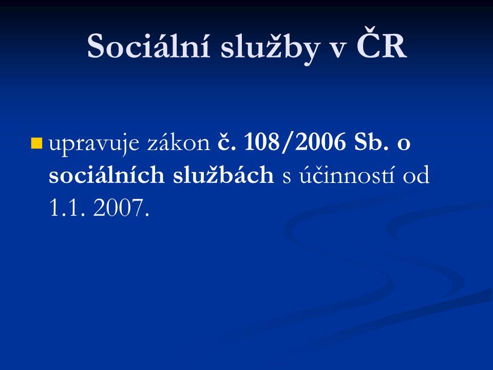 Sociální služby v ČR upravuje zákon č. 108/2006 Sb.
