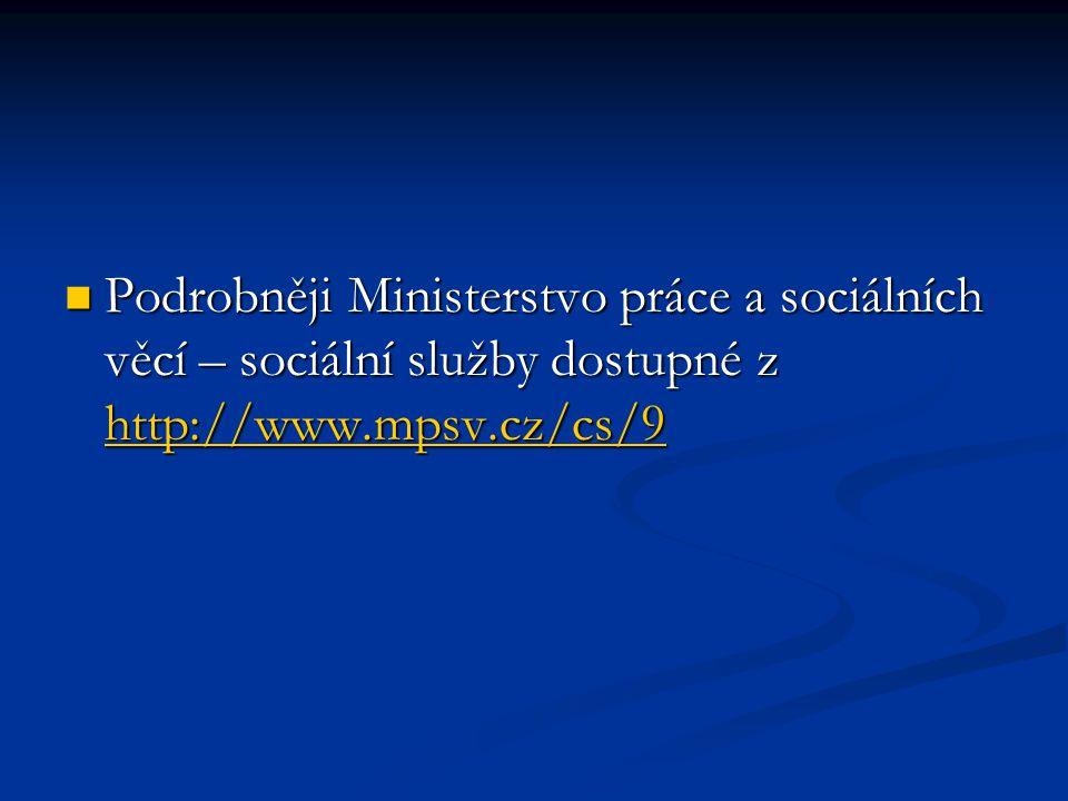 Podrobněji Ministerstvo práce a sociálních věcí – sociální služby dostupné z http://www.mpsv.cz/cs/9