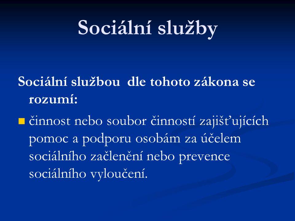Sociální služby Sociální službou dle tohoto zákona se rozumí: