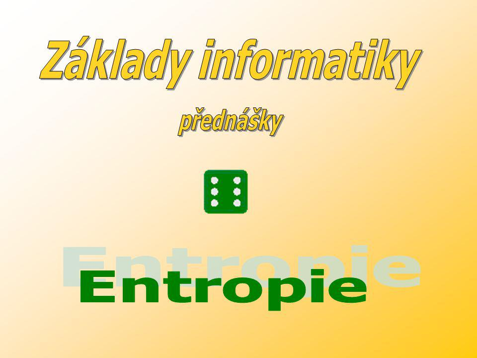 Základy informatiky přednášky Entropie