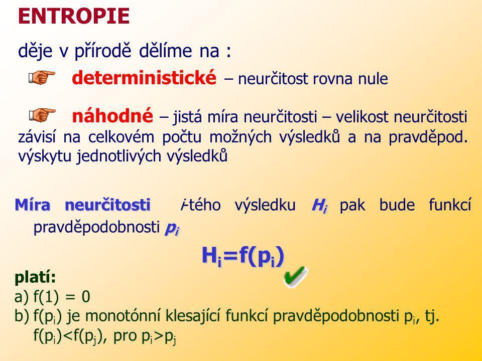 ENTROPIE Hi=f(pi) děje v přírodě dělíme na :