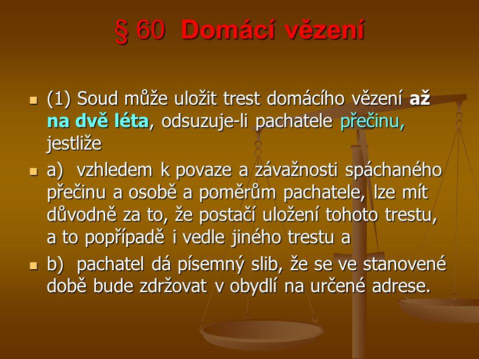 § 60 Domácí vězení (1) Soud může uložit trest domácího vězení až na dvě léta, odsuzuje-li pachatele přečinu, jestliže.