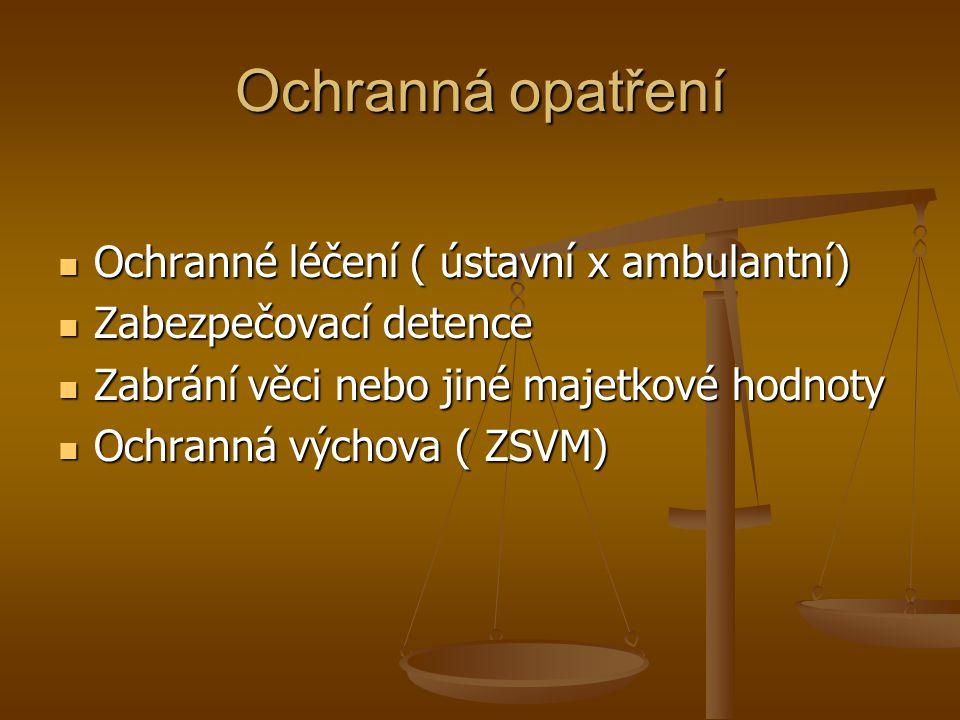 Ochranná opatření Ochranné léčení ( ústavní x ambulantní)