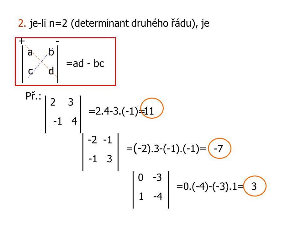 2. je-li n=2 (determinant druhého řádu), je