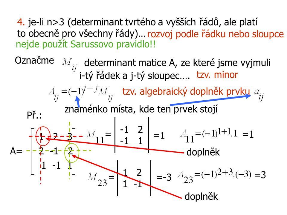 4. je-li n>3 (determinant tvrtého a vyšších řádů, ale platí