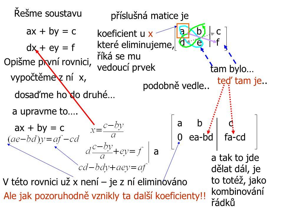 Řešme soustavu příslušná matice je. ax + by = c. a b c. d e f. koeficient u x. které eliminujeme,
