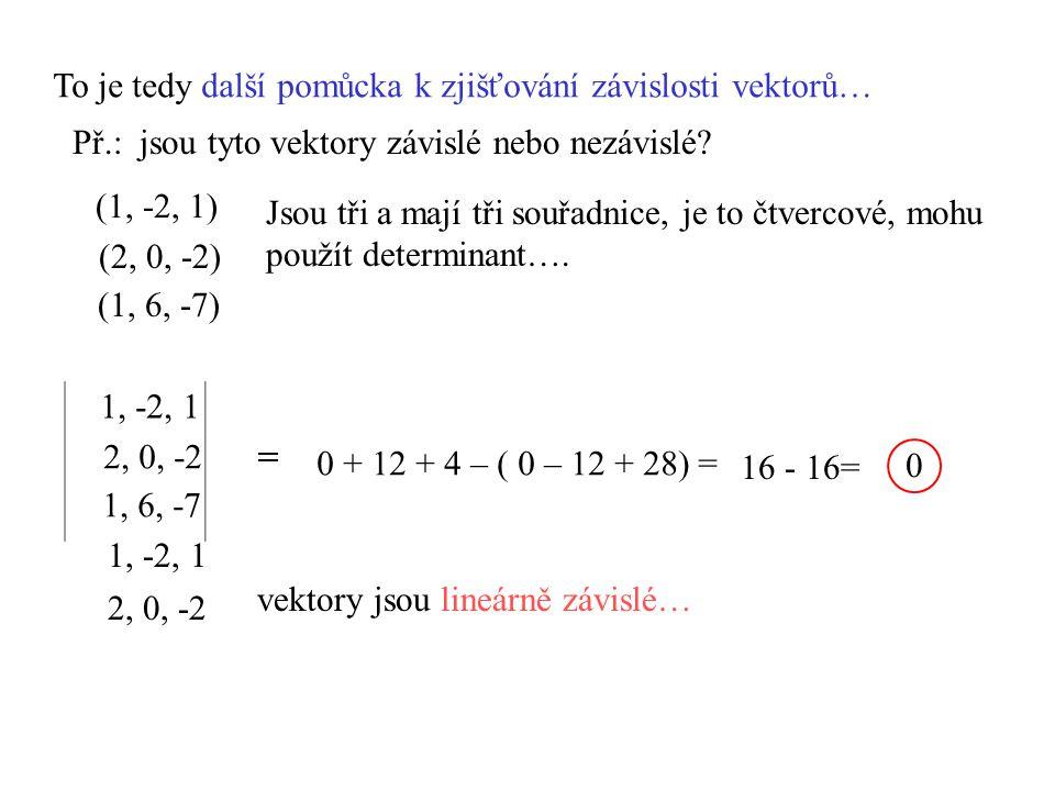 To je tedy další pomůcka k zjišťování závislosti vektorů…