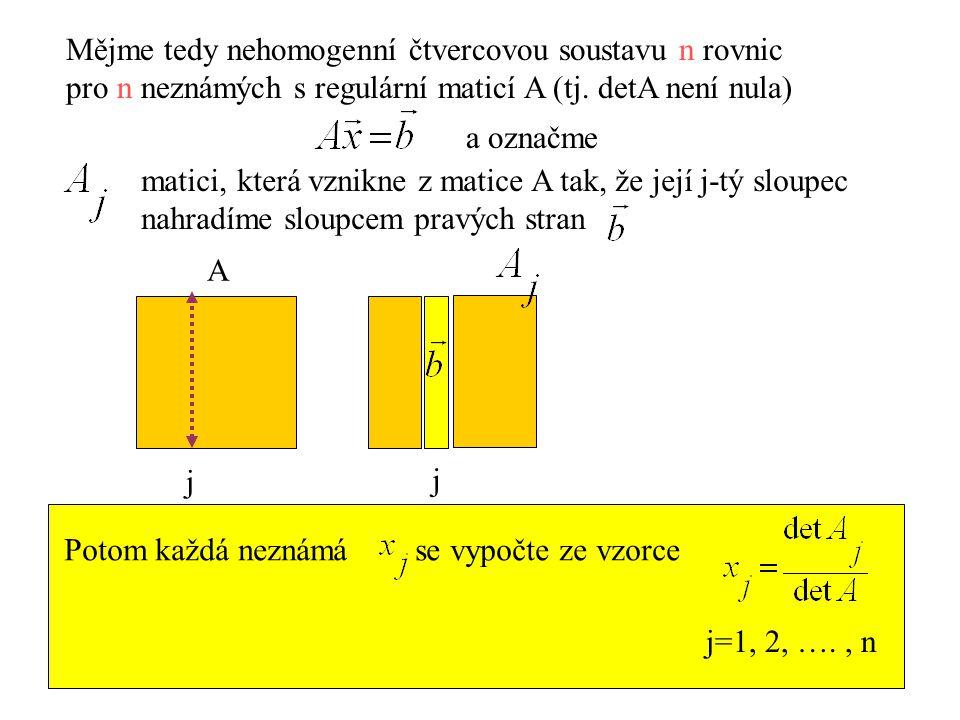 Mějme tedy nehomogenní čtvercovou soustavu n rovnic